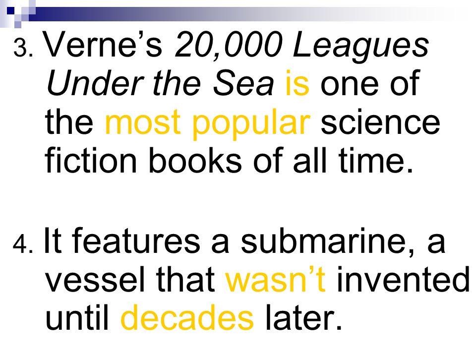 3. Vernes 20,000 Leagues Under the Sea is one of the most popular science fiction books of all time. 4. It features a submarine, a vessel that wasnt i
