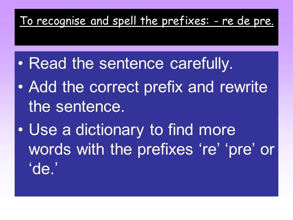 The prefix pre A prefix is fixed to the front of a word.