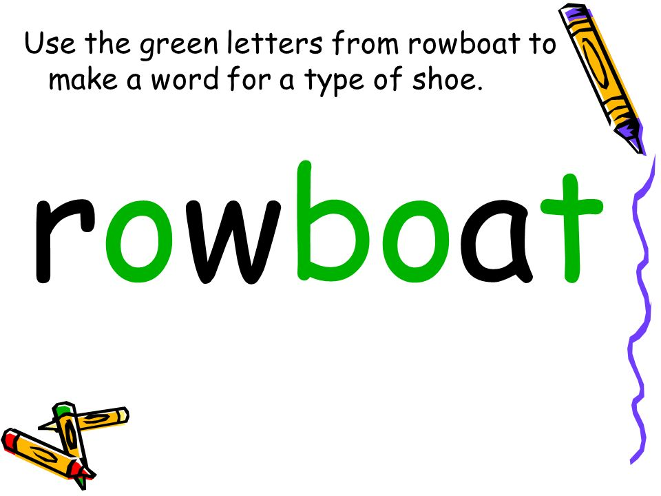 Use the green letters from rowboat to make a word for a type of shoe. rowboat