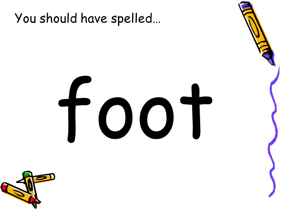 You should have spelled… foot