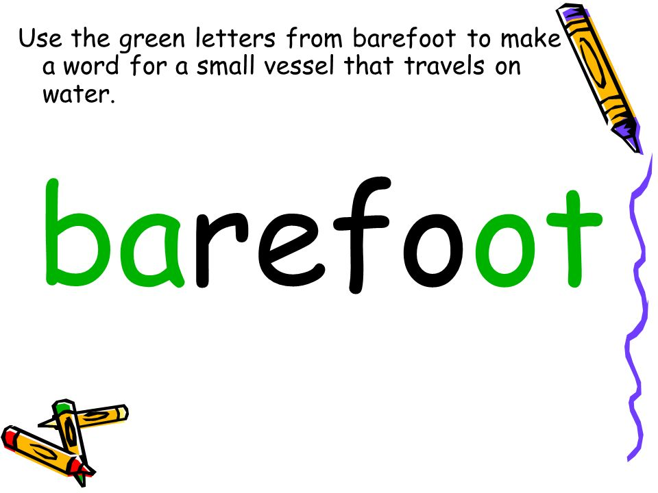 Use the green letters from barefoot to make a word for a small vessel that travels on water. barefoot