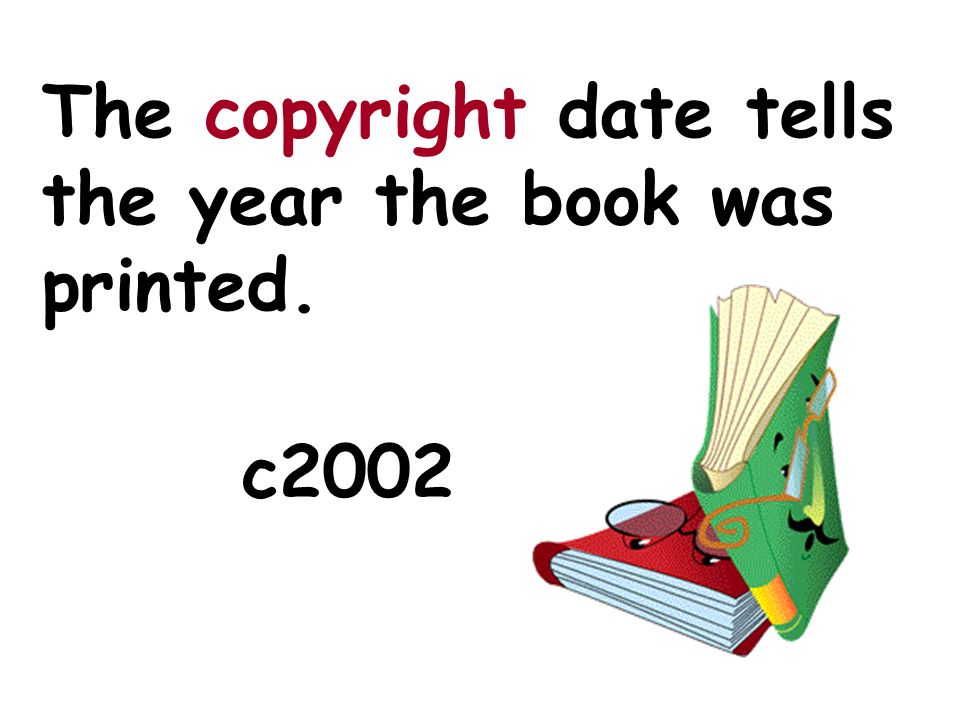 The copyright date tells the year the book was printed. c2002