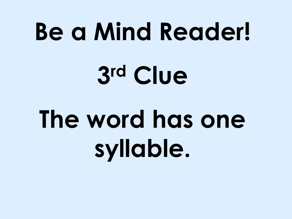 Be a Mind Reader! 2 nd Clue The word has the same vowel sound as down.