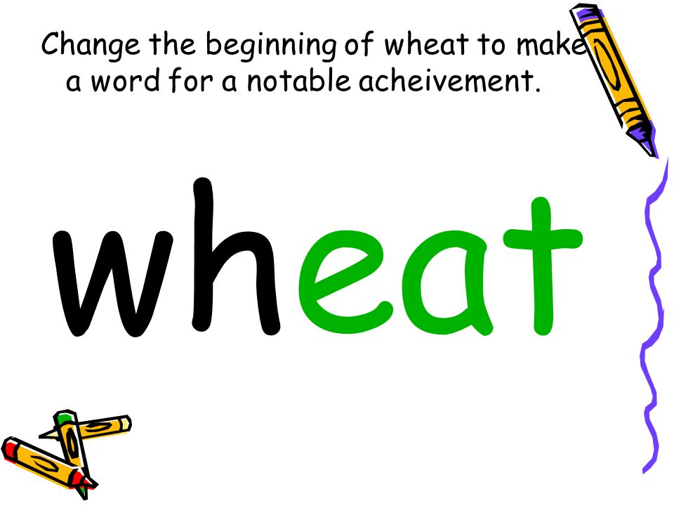 Change the beginning of wheat to make a word for a notable acheivement. wheat