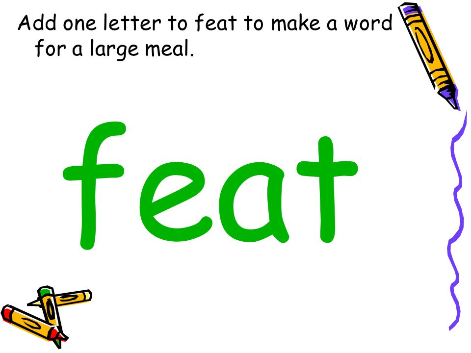Add one letter to feat to make a word for a large meal. feat