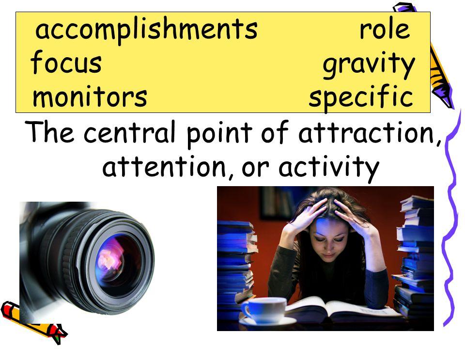definite; precise; particular specific accomplishments role focus gravity monitors specific