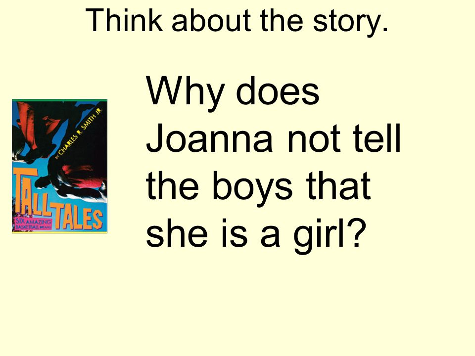 Think about the story. Why does Joanna not tell the boys that she is a girl