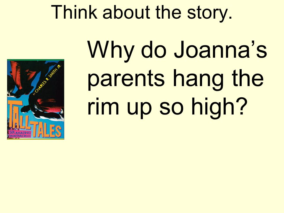 Think about the story. Why do Joannas parents hang the rim up so high