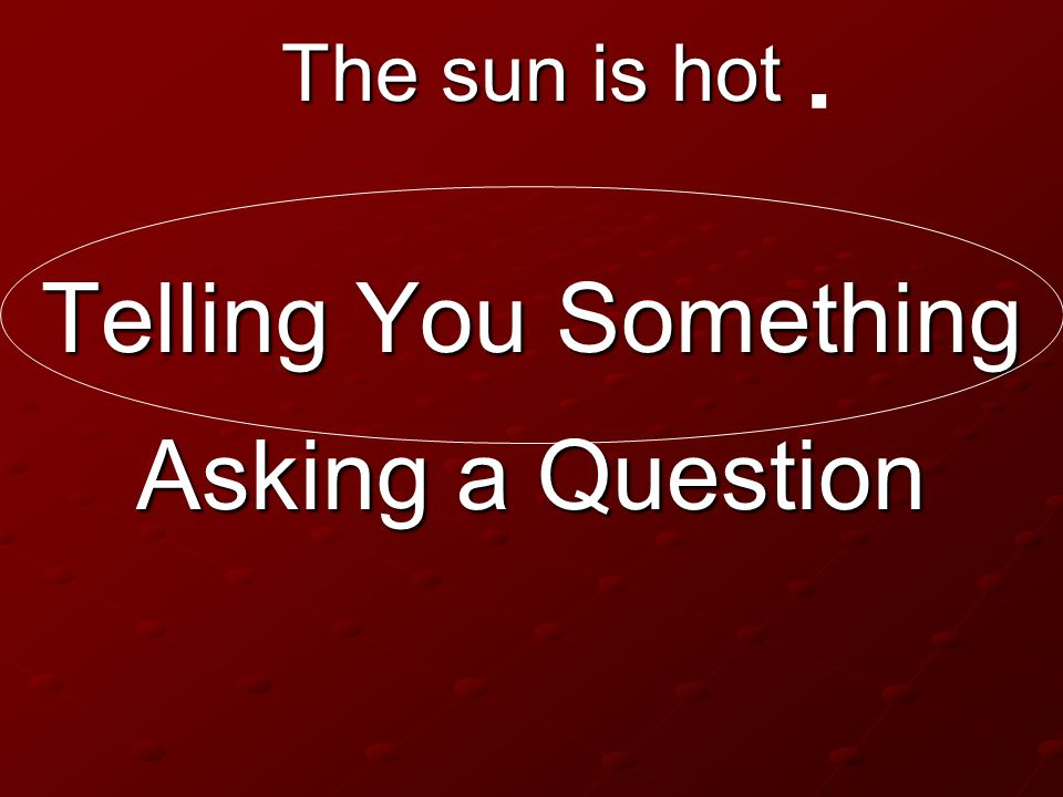 The sun is hot Telling You Something Asking a Question.