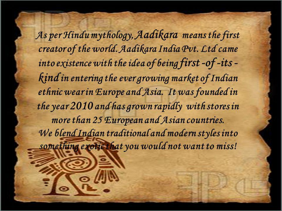 As per Hindu mythology, Aadikara means the first creator of the world.