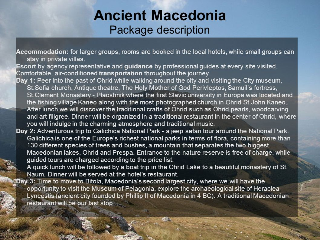 Ancient Macedonia Package description Accommodation: for larger groups, rooms are booked in the local hotels, while small groups can stay in private villas.