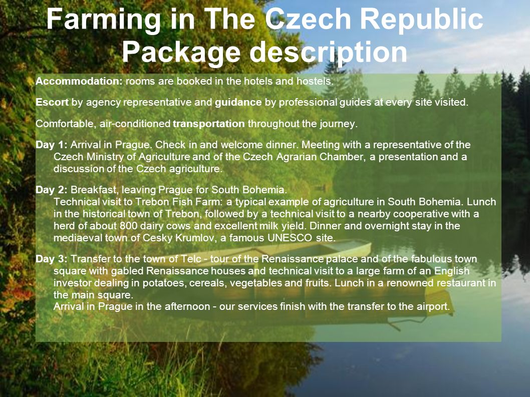 Farming in The Czech Republic Package description Accommodation: rooms are booked in the hotels and hostels.