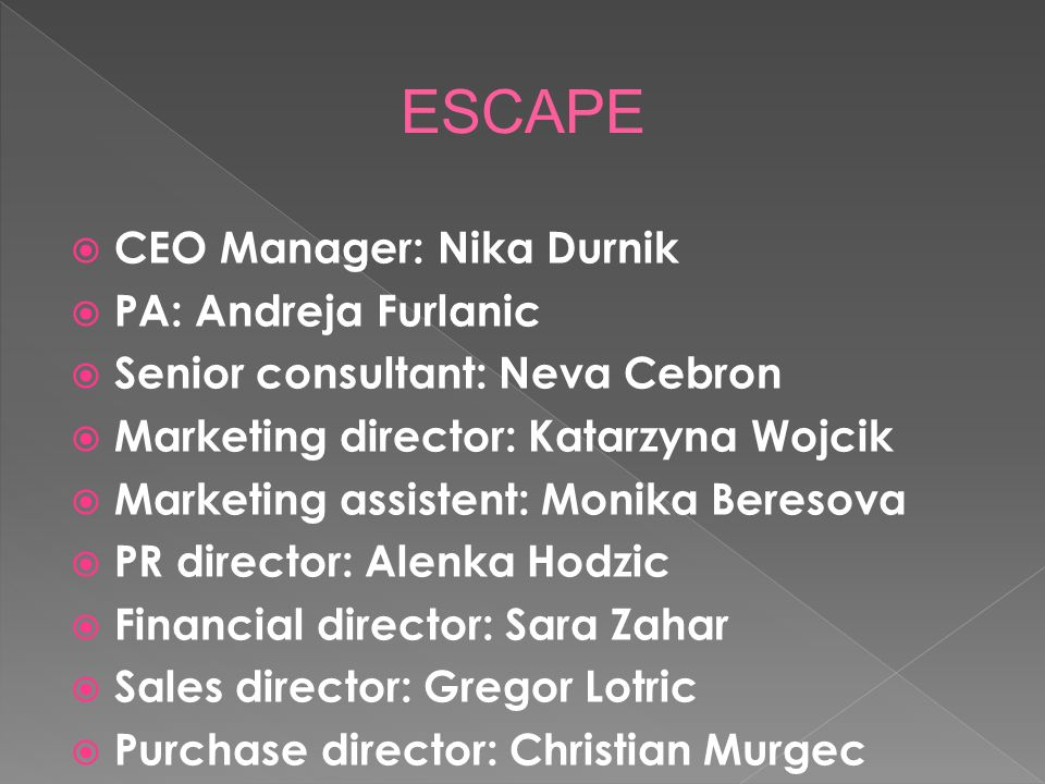 CEO Manager: Nika Durnik PA: Andreja Furlanic Senior consultant: Neva Cebron Marketing director: Katarzyna Wojcik Marketing assistent: Monika Beresova PR director: Alenka Hodzic Financial director: Sara Zahar Sales director: Gregor Lotric Purchase director: Christian Murgec