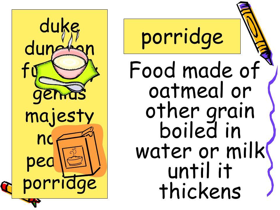 person having very great natural power of mind genius duke dungeon furiously genius majesty noble peasant porridge