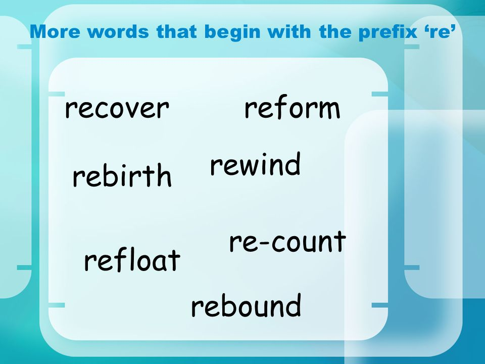 More words that begin with the prefix re rewind rebirth rebound re-count recover refloat reform