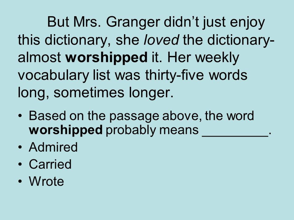 But Mrs. Granger didnt just enjoy this dictionary, she loved the dictionary- almost worshipped it. Her weekly vocabulary list was thirty-five words lo