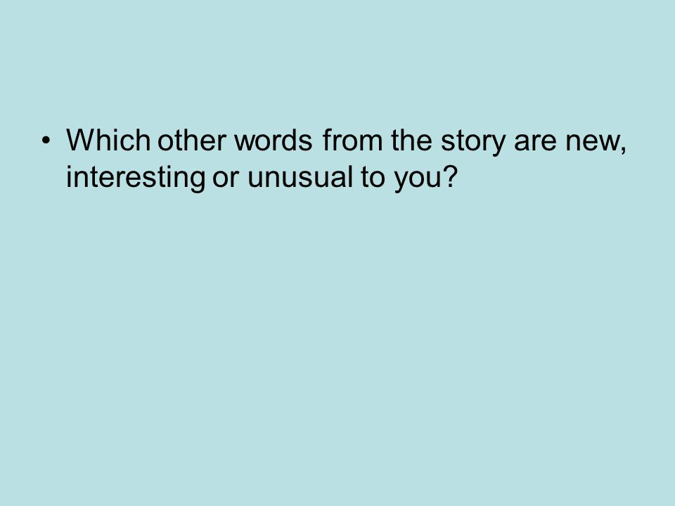 Which other words from the story are new, interesting or unusual to you?