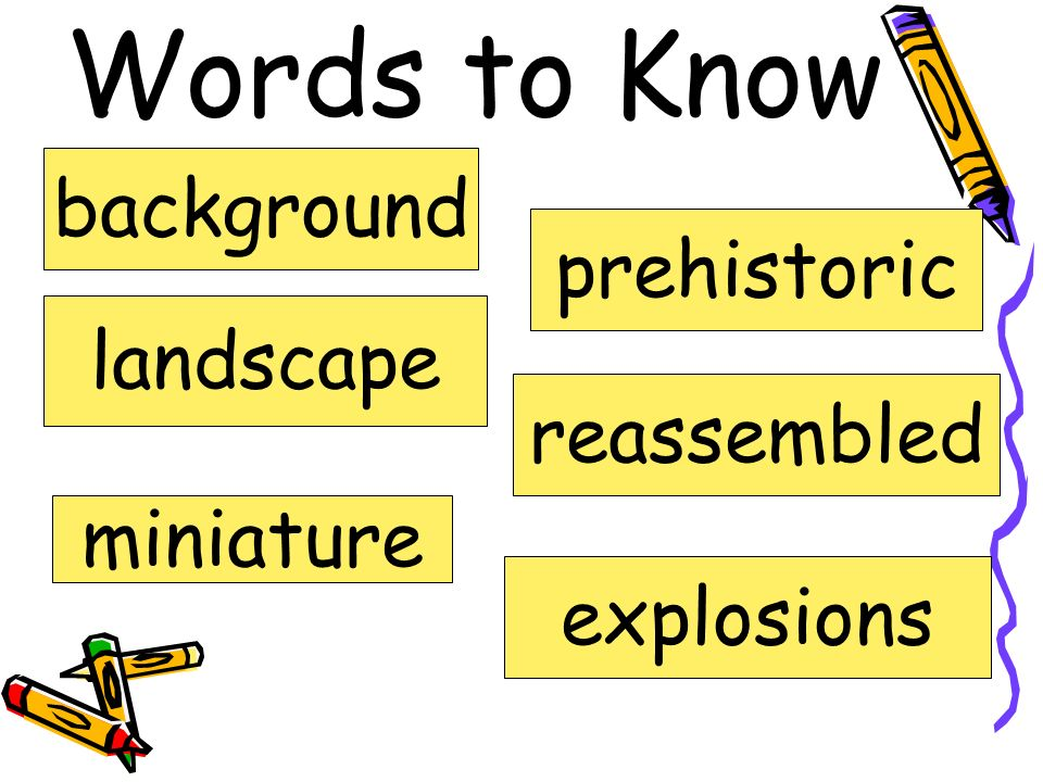 Words to Know background landscape miniature prehistoric reassembled explosions