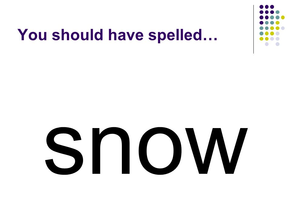 now Add a letter to the beginning of now to make a word for white flakes that typically fall from the sky in cold weather.