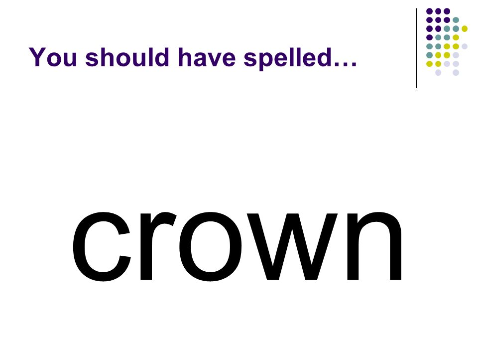 scarecrow Use the black letters in crow and add a letter to make a word for what a king or queen may wear on his or her head.