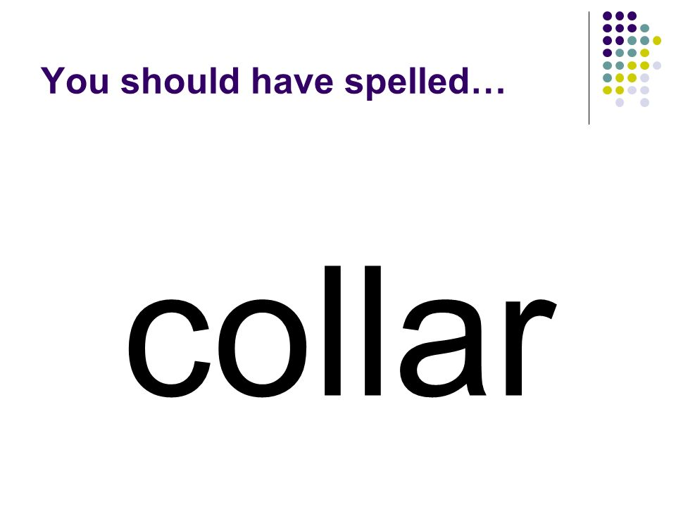 collar You should have spelled…