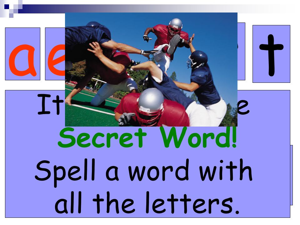 c ae l s kt tackles Its time for the Secret Word! Spell a word with all the letters.