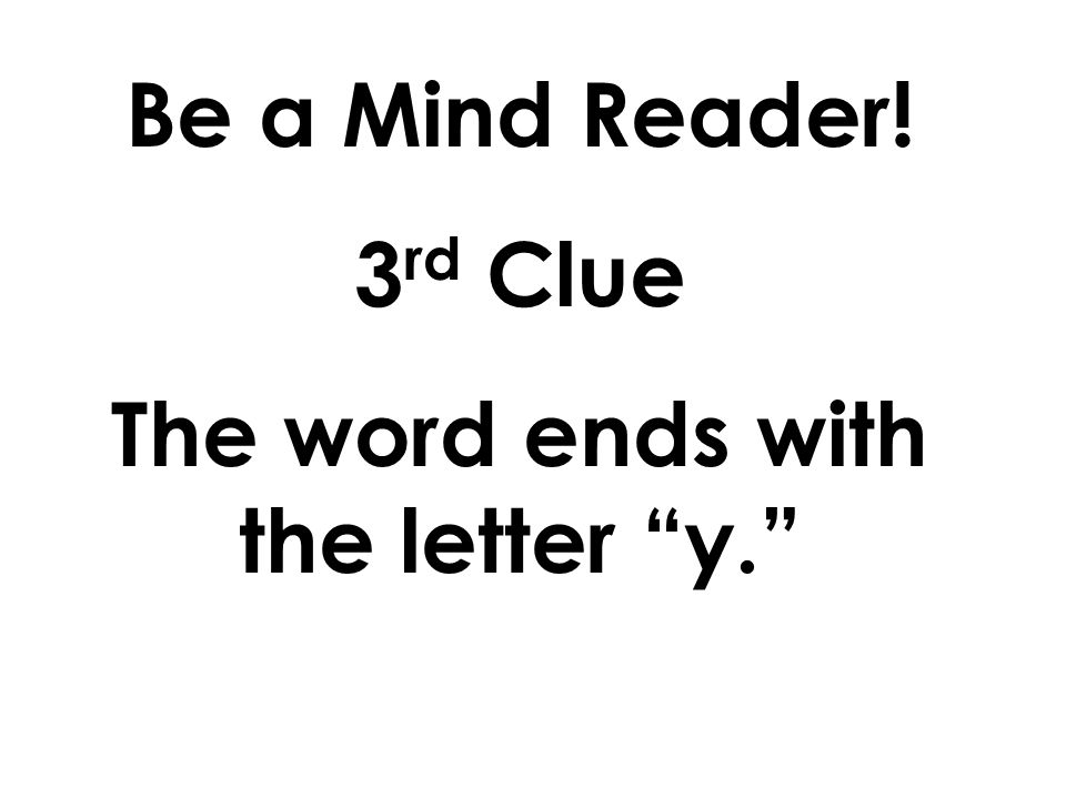 Be a Mind Reader! 2 nd Clue The word has two syllables.