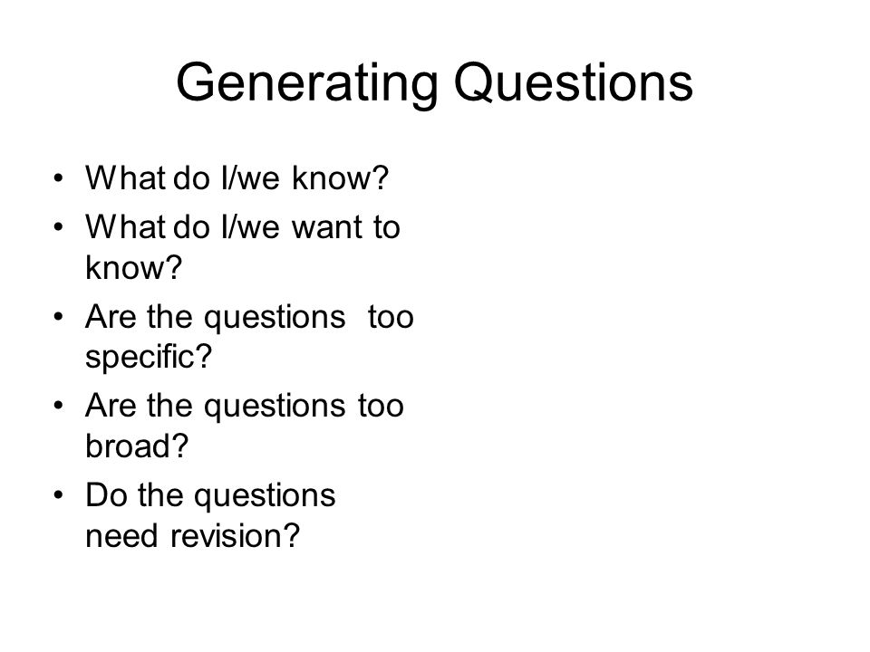 Generating Questions What do I/we know. What do I/we want to know.