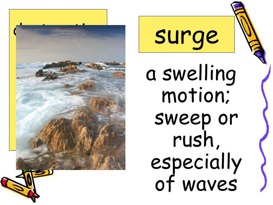 a swelling motion; sweep or rush, especially of waves surge destruction expected forecasts inland shatter surge