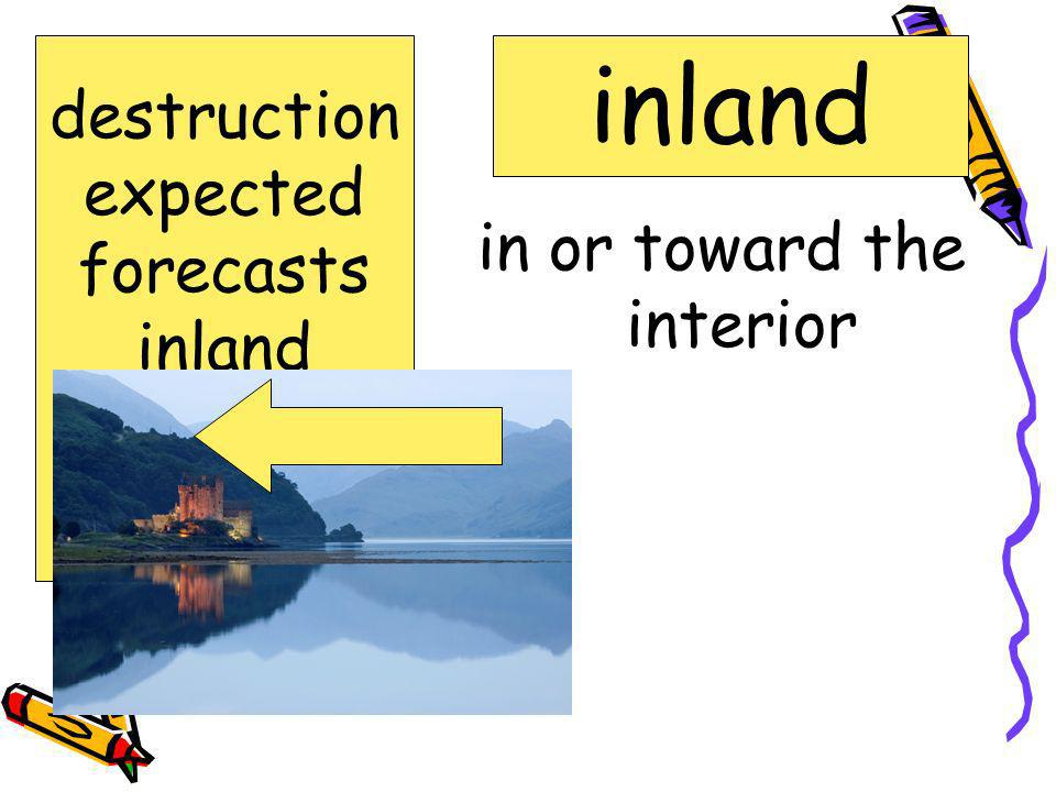 in or toward the interior inland destruction expected forecasts inland shatter surge