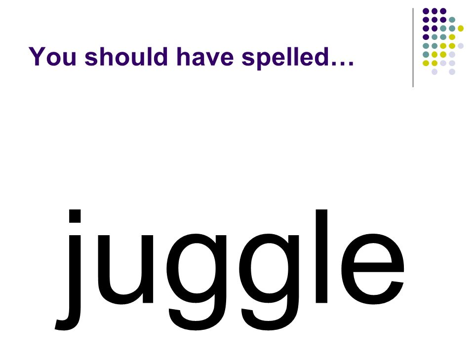 jumble Change the ending of jumble to make a word for the art of throwing multiple objects in the air and catching them in a continuous manner.