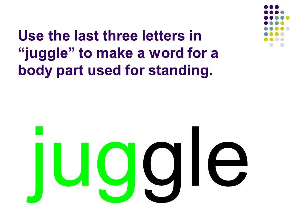 juggle You should have spelled…