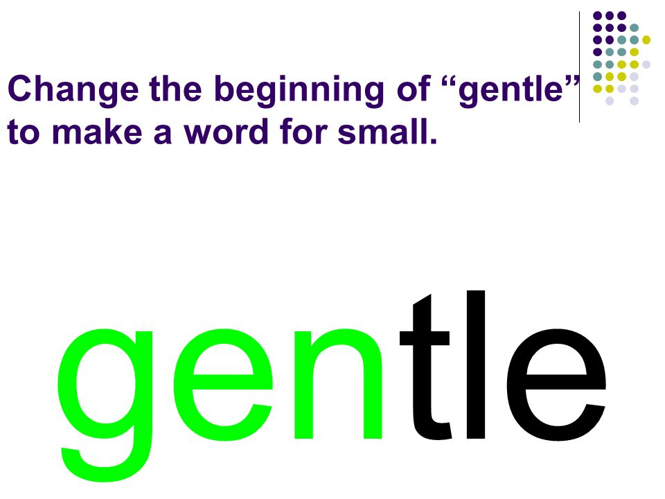 gentle You should have spelled…