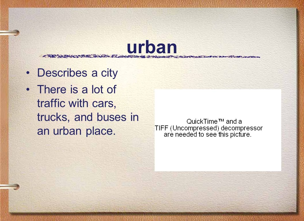 urban Describes a city There is a lot of traffic with cars, trucks, and buses in an urban place.