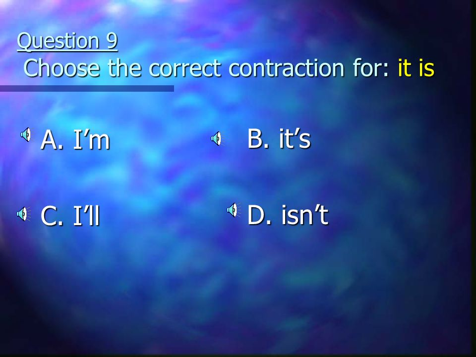 Question 8 Choose the correct contraction for: we are A. arent C. didnt B. were D. youre