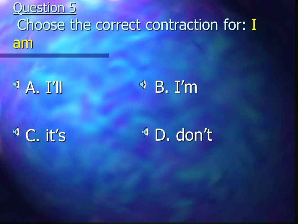 Question 4 Choose the correct contraction for: is not A. isnt C. Ill B. were D. Im