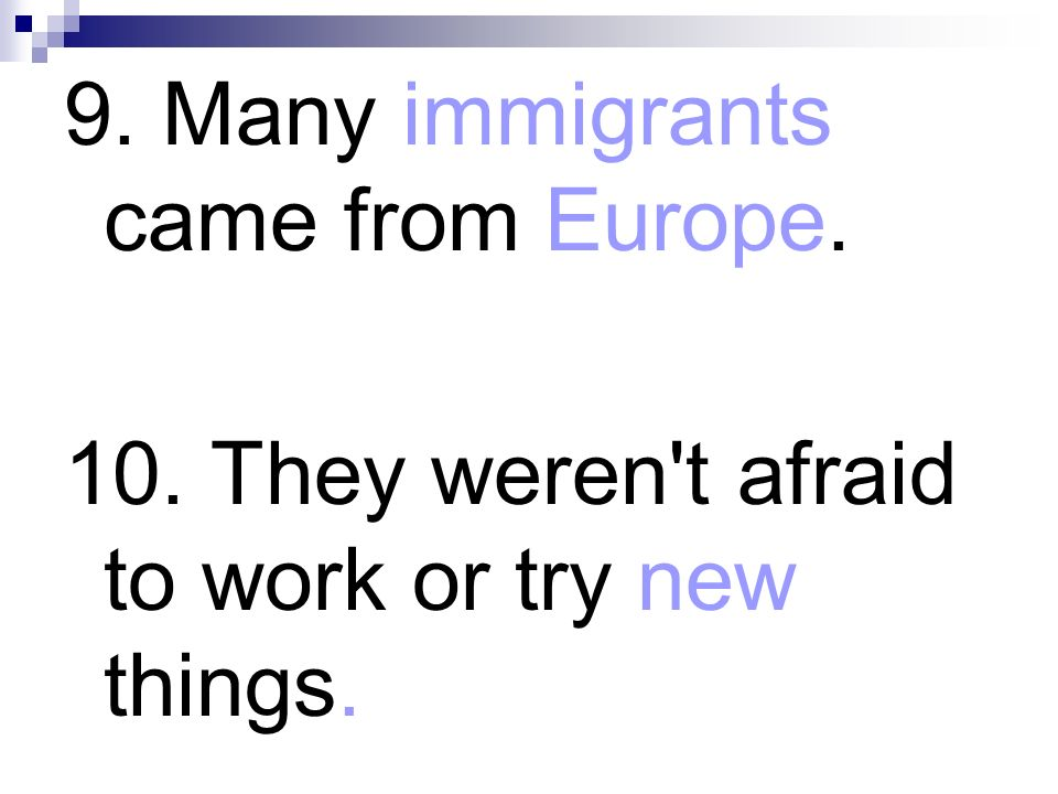 9. Many immigrants came from Europe. 10. They weren't afraid to work or try new things.