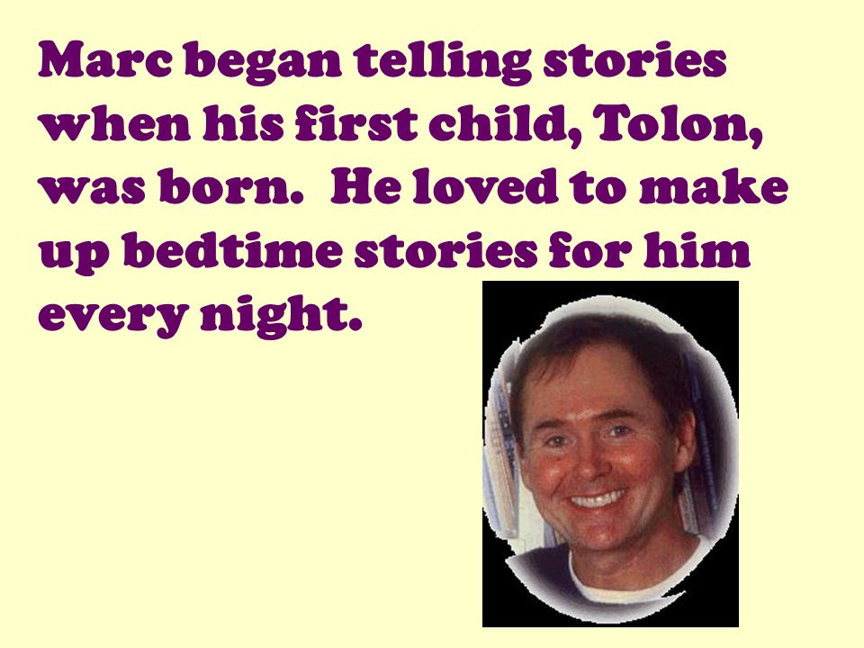 Marc began telling stories when his first child, Tolon, was born. He loved to make up bedtime stories for him every night.