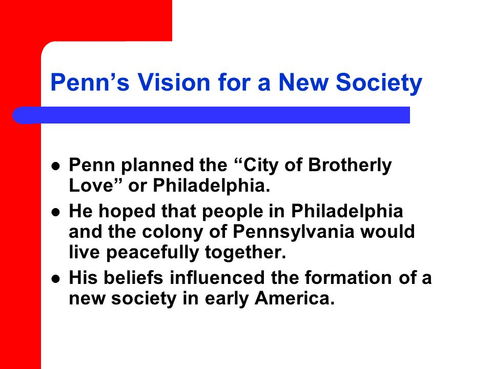William Penns Influence Penns ideas about freedom influenced many people to immigrate to America.