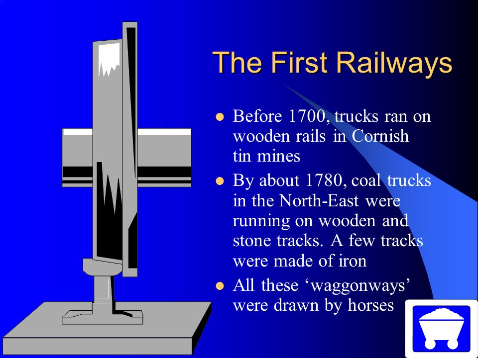 Locomotives By 1800, fixed steam engines were working in mines and factories The next step was the Locomotive – a moving steam engine that pulled coal trucks Between 1800-1830, a number of engineers tried to build a locomotive but their machines often broke down or were very weak