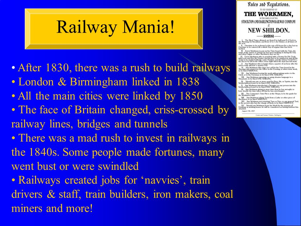 Railway Mania! After 1830, there was a rush to build railways London & Birmingham linked in 1838 All the main cities were linked by 1850 The face of B