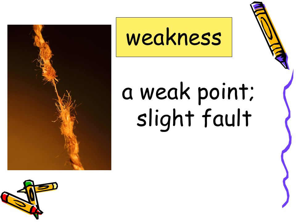 a weak point; slight fault weakness confidence fastball, mocking outfield unique weakness windup
