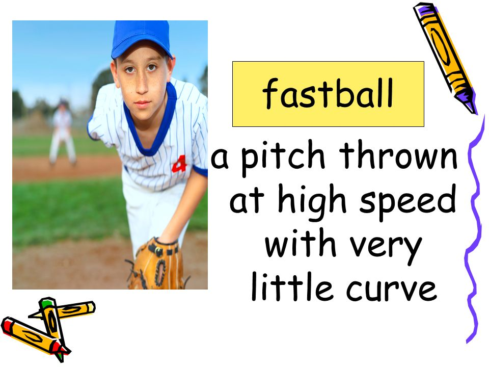 a pitch thrown at high speed with very little curve fastball confidence fastball, mocking outfield unique weakness windup