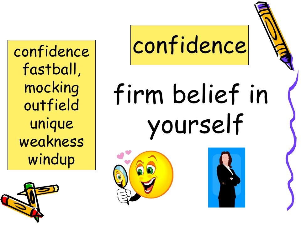 firm belief in yourself confidence fastball, mocking outfield unique weakness windup