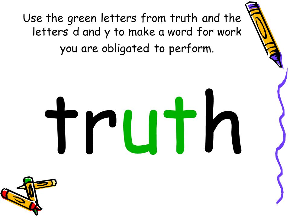 Use the green letters from truth and the letters d and y to make a word for work you are obligated to perform.