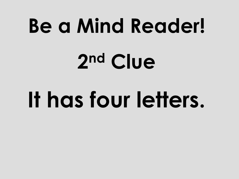 Be a Mind Reader! 1 st Clue Its a Word Wall Word.