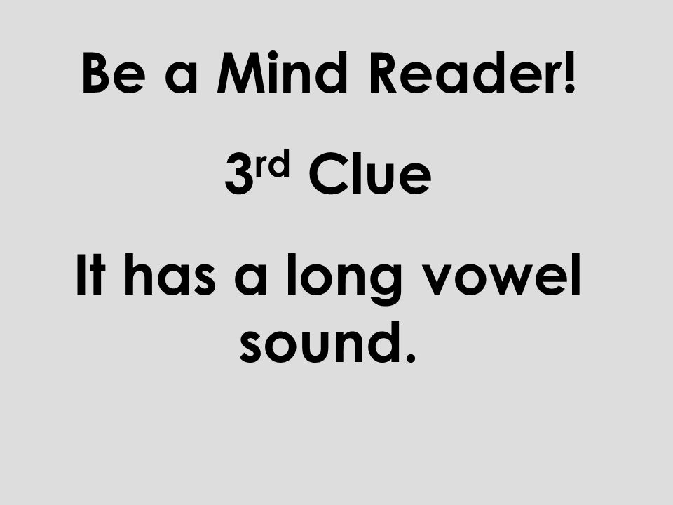 Be a Mind Reader! 2 nd Clue It has four letters.