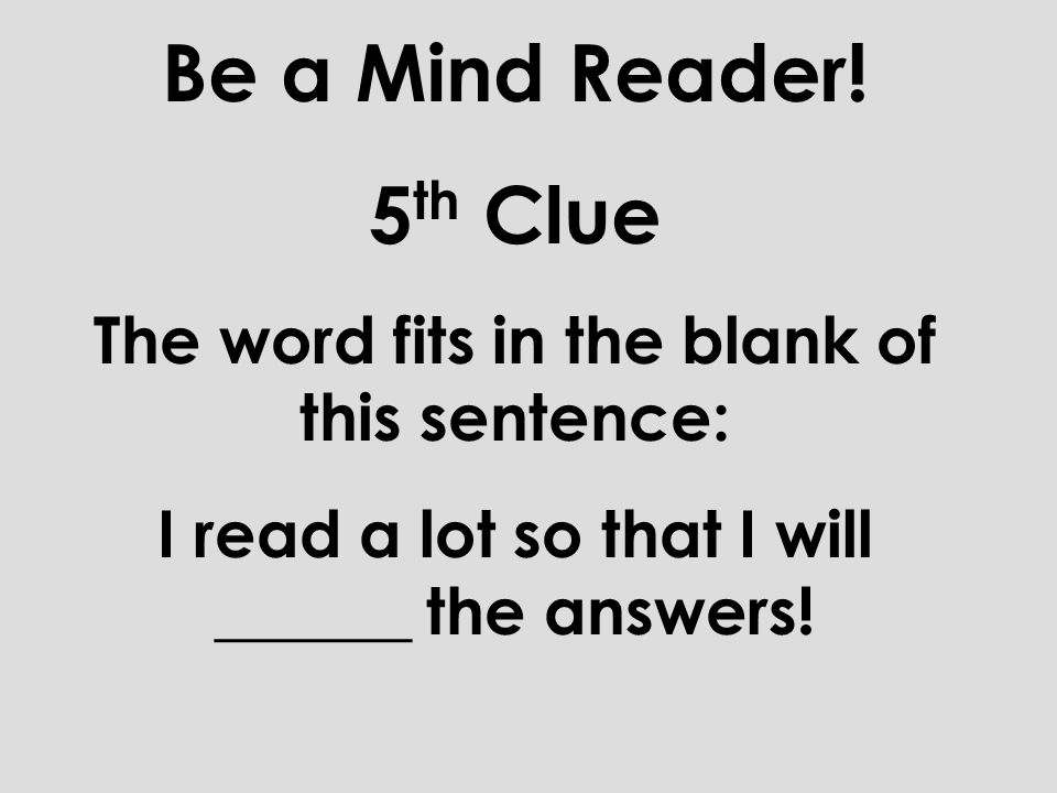 Be a Mind Reader! 4 th Clue The word rhymes with toe.