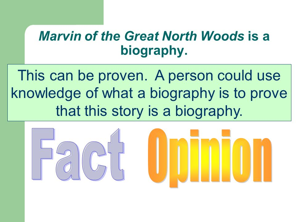 Marvin of the Great North Woods is a biography.Is this statement a fact or an opinion.