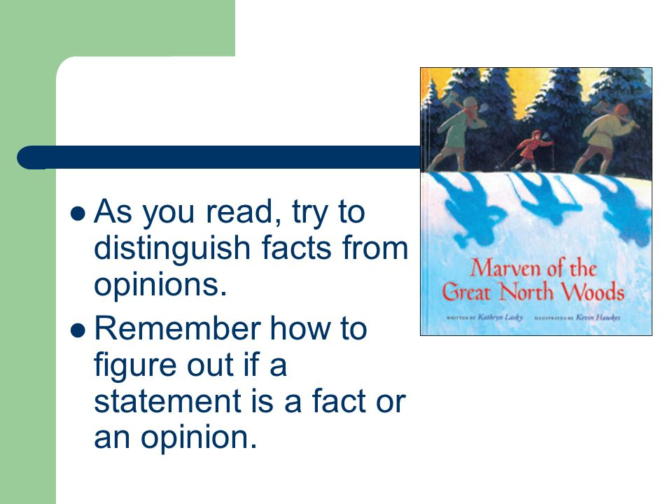 As you read, try to distinguish facts from opinions.